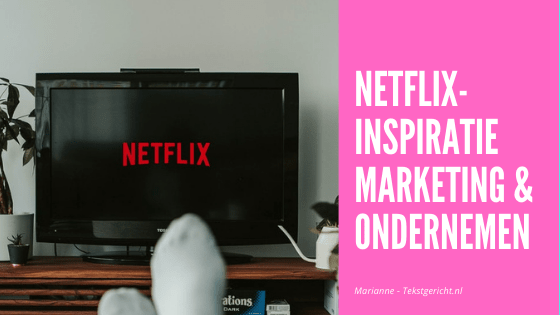 Netflix inspiratie marketing ondernemen schrijfcoach marianne