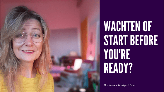 Wachten tot je aanbod staat of start before you are ready?