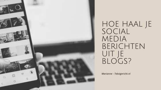 Hoe haal je socialmediaberichten uit je blogs?