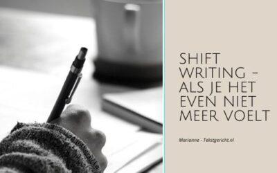Shift writing: als je het gewoon even niet meer voelt